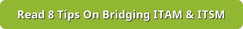 8 Tips On Bridging ITAM & ITSM
